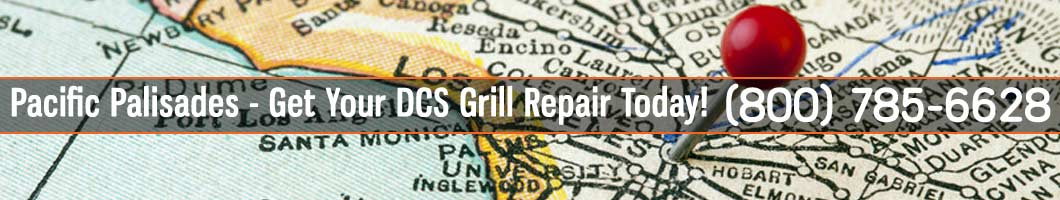 Pacific Palisades DCS Grill Repair and Service. Tel: (800) 785-6628